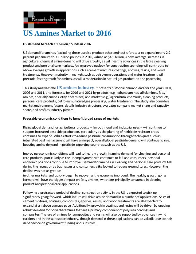 US Amines Market to 2016US demand to reach 3.1 billion pounds in 2016US demand for amines (excluding those used to produce...