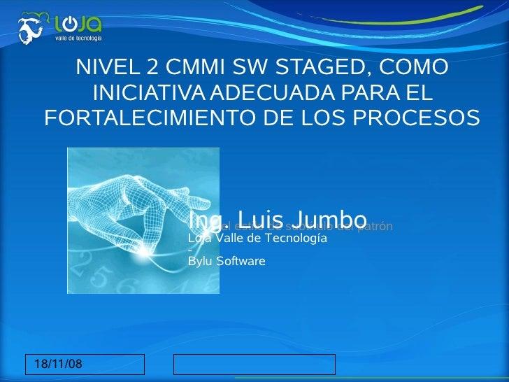 NIVEL 2 CMMI SW STAGED, COMO     INICIATIVA ADECUADA PARA EL  FORTALECIMIENTO DE LOS PROCESOS      DE SOFTWARE EN LAS PYME...