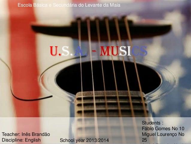 Escola Básica e Secundária do Levante da Maia  U.S.A. - musics  Teacher: Inês Brandão Discipline: English  School year 201...