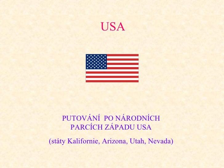 USA PUTOVÁNÍ  PO NÁRODNÍCH PARCÍCH ZÁPADU USA (státy Kalifornie, Arizona, Utah, Nevada)
