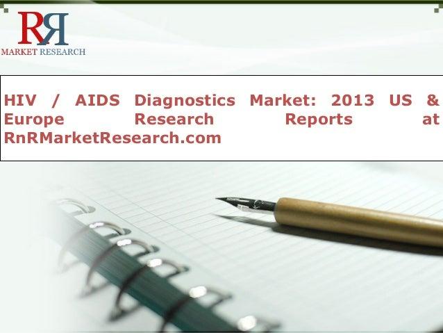 HIV / AIDS Diagnostics Market: 2013 US &Europe Research Reports atRnRMarketResearch.com