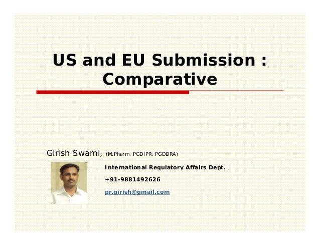 US and EU Submission :      ComparativeGirish Swami,   (M.Pharm, PGDIPR, PGDDRA)                International Regulatory A...