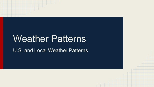 Weather Patterns U.S. and Local Weather Patterns