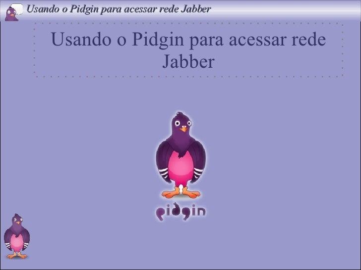 Usando o Pidgin para acessar rede Jabber