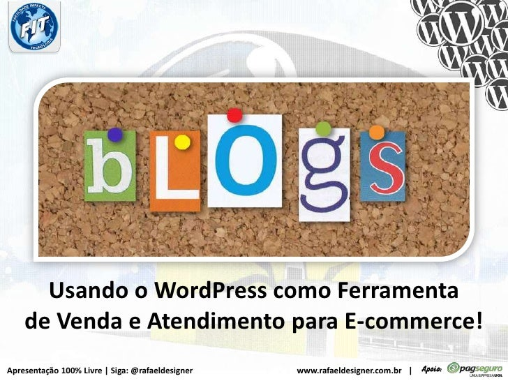 Usando o WordPress como Ferramenta<br />de Venda e Atendimento para E-commerce!<br />Apresentação 100% Livre | Siga: @rafa...