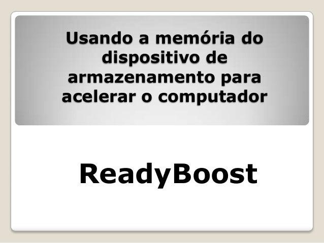 Usando a memória dodispositivo dearmazenamento paraacelerar o computadorReadyBoost