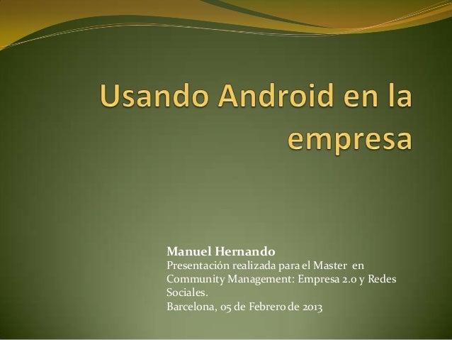 Manuel HernandoPresentación realizada para el Master enCommunity Management: Empresa 2.0 y RedesSociales.Barcelona, 05 de ...