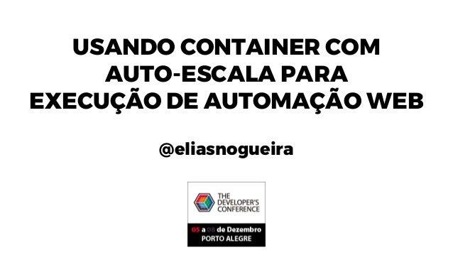 USANDO CONTAINER COM AUTO-ESCALA PARA EXECUÇÃO DE AUTOMAÇÃO WEB @eliasnogueira