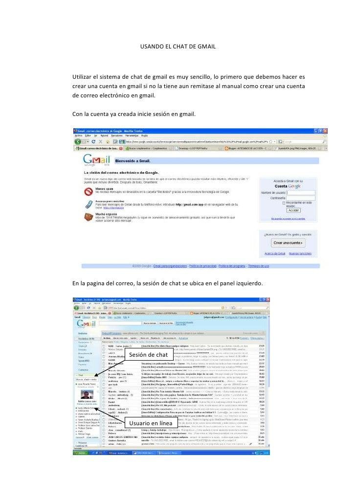USANDO EL CHAT DE GMAIL    Utilizar el sistema de chat de gmail es muy sencillo, lo primero que debemos hacer es crear una...