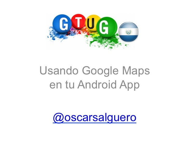 Usando Google Maps en tu Android App  @oscarsalguero