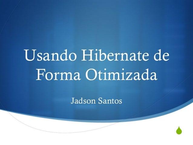 S Usando Hibernate de Forma Otimizada Jadson Santos