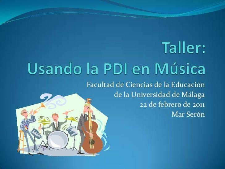Taller:Usandola PDI en Música<br />Facultad de Ciencias de la Educación <br />de la Universidad de Málaga<br />22 de febre...
