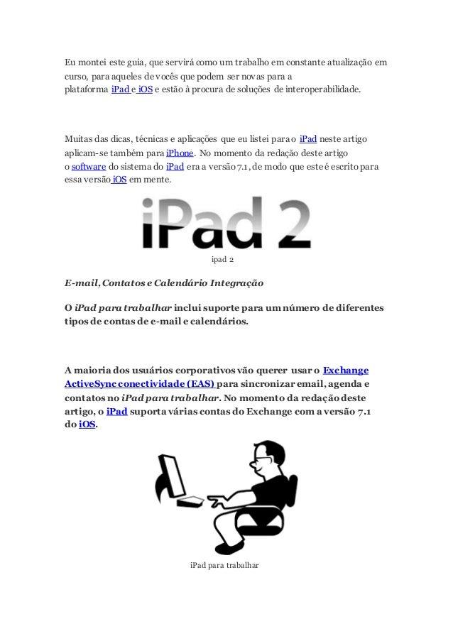 Ao usar o Exchange (ActiveSync) em contas no iPad, o seu administrador de sistemas corporativos irá fornecer-lhe as inform...