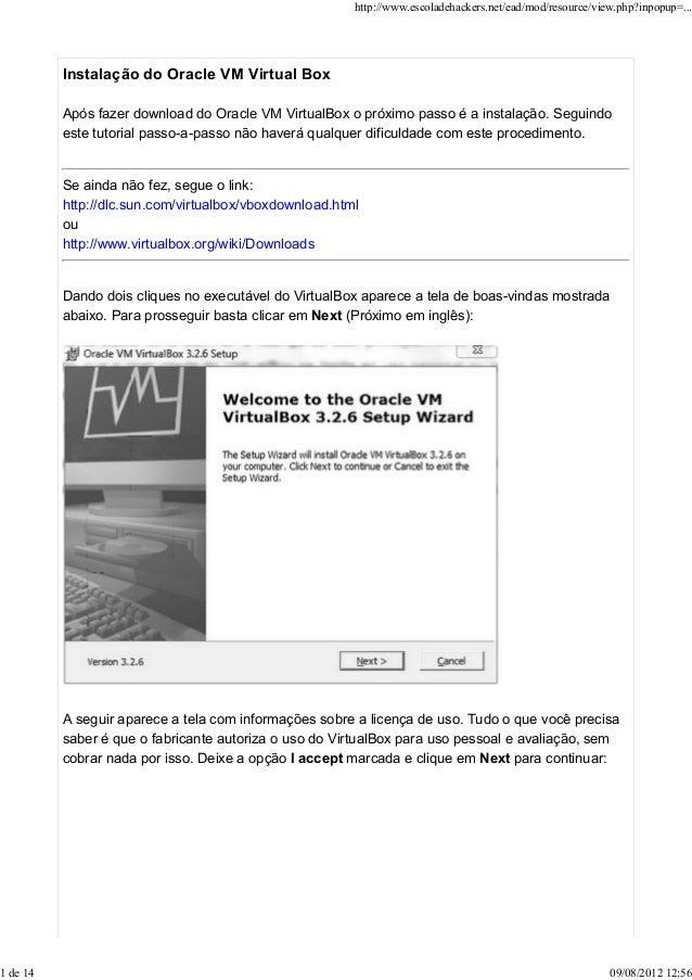 Instalação do Oracle VM Virtual Box Após fazer download do Oracle VM VirtualBox o próximo passo é a instalação. Seguindo e...