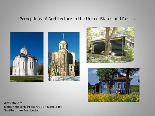 Perceptions of Architecture in the United States and Russia  Amy Ballard  Senior Historic Preservation Specialist  Smithso...