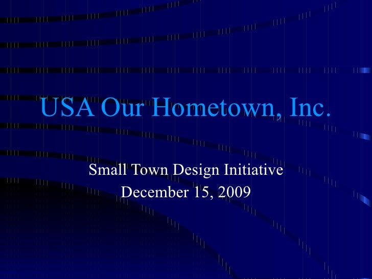 USA Our Hometown, Inc. Small Town Design Initiative December 15, 2009