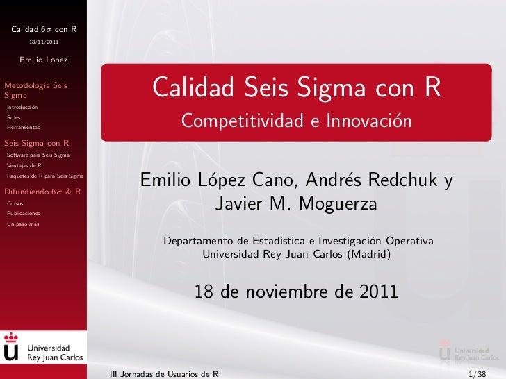Calidad 6σ con R         18/11/2011     Emilio LopezMetodolog´ SeisSigma         ıaIntroducci´n          o                ...