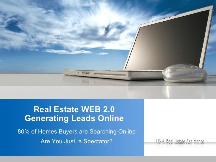 Real Estate WEB 2.0 Generating Leads Online <ul><ul><li>80% of Homes Buyers are Searching Online </li></ul></ul><ul><ul><l...