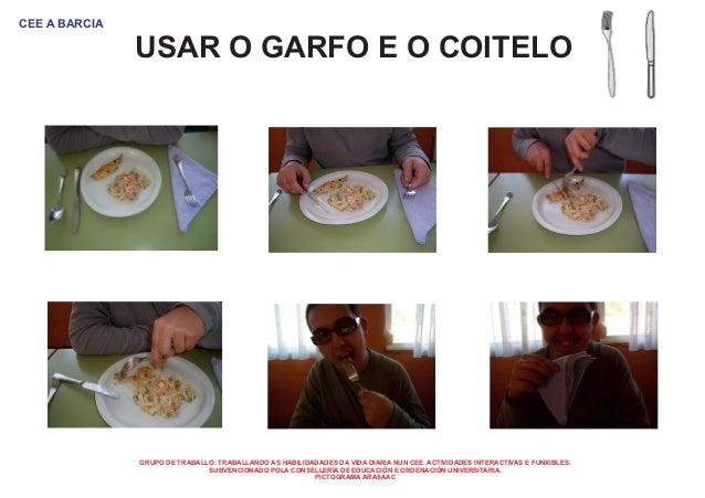 CEE A BARCIA  USAR O GARFO E O COITELO  GRUPO DE TRABALLO: TRABALLANDO AS HABILIDADADES DA VIDA DIARIA NUN CEE. ACTIVIDADE...
