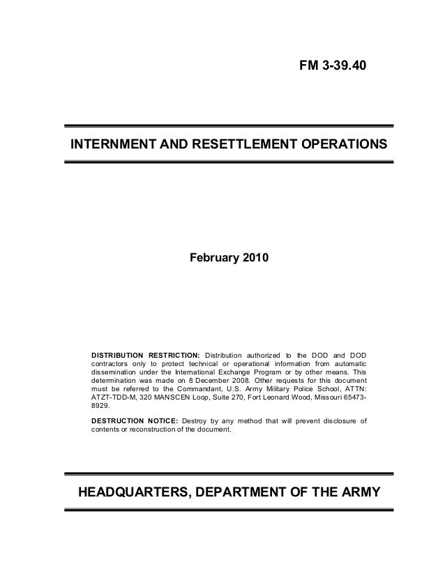 FM 3-39.40 INTERNMENT AND RESETTLEMENT OPERATIONS February 2010 DISTRIBUTION RESTRICTION: Distribution authorized to the D...