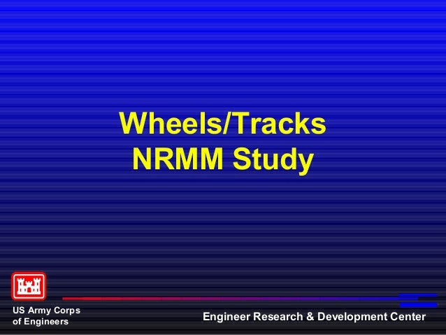 Wheels/Tracks                NRMM StudyUS Army Corpsof Engineers         Engineer Research & Development Center