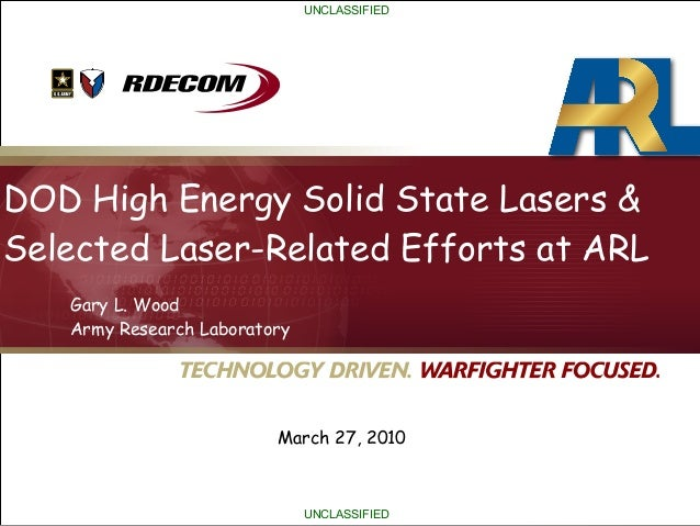 March 27, 2010 Gary L. Wood Army Research Laboratory UNCLASSIFIED UNCLASSIFIED DOD High Energy Solid State Lasers & Select...