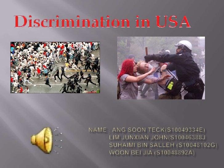 Discrimination in USA<br />Name : Ang Soonteck(s10049334E)<br />            Lim junxianjohn(s10046388j<br />            Su...