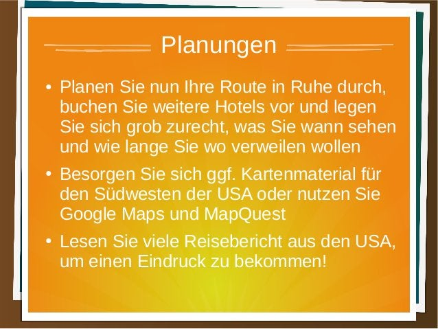 Planungen ● Planen Sie nun Ihre Route in Ruhe durch, buchen Sie weitere Hotels vor und legen Sie sich grob zurecht, was Si...