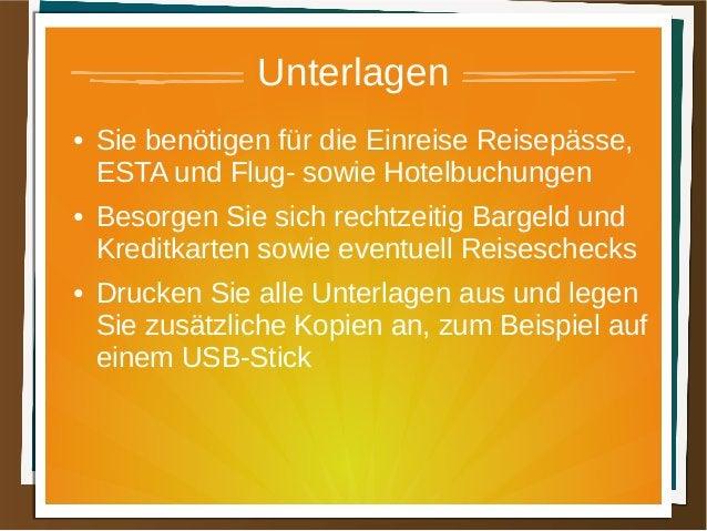 Unterlagen ● Sie benötigen für die Einreise Reisepässe, ESTA und Flug- sowie Hotelbuchungen ● Besorgen Sie sich rechtzeiti...