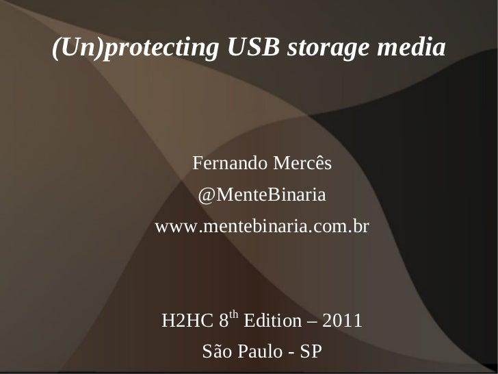 (Un)protecting USB storage media            Fernando Mercês            @MenteBinaria        www.mentebinaria.com.br       ...