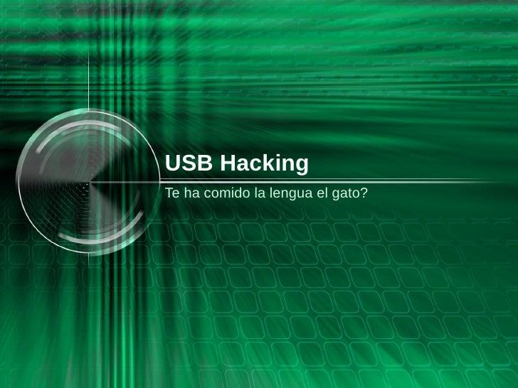 USB HackingTe ha comido la lengua el gato?