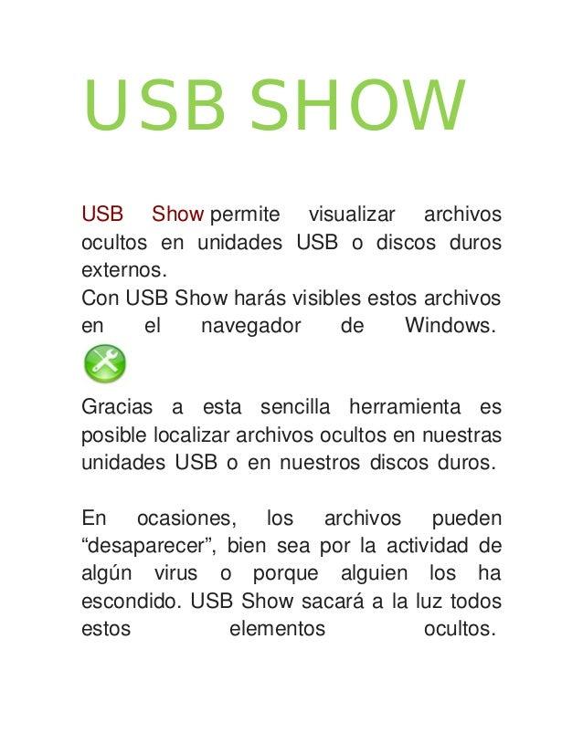 USB SHOW USB Show permite visualizar archivos ocultos en unidades USB o discos duros externos. Con USB Show harás visibles...
