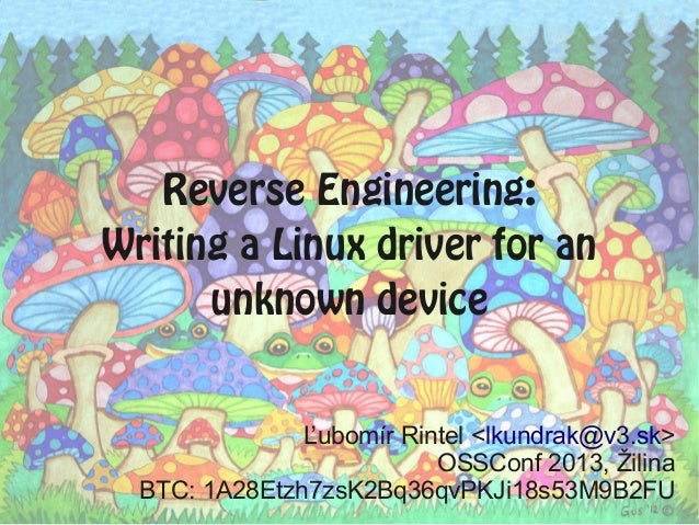 Reverse Engineering: Writing a Linux driver for an unknown device Ľubomír Rintel <lkundrak@v3.sk> OSSConf 2013, Žilina BTC...