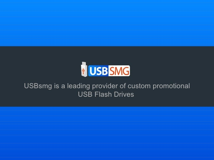 USBsmg is a leading provider of custom promotional USB Flash Drives
