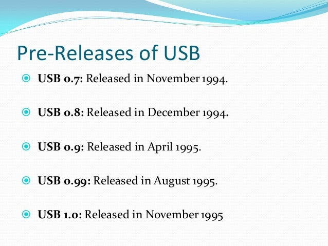 History of USB There have been three versions released priorto 3.0 USB 1.0 in January 1996 – data rates of 1.5 Mbps up t...
