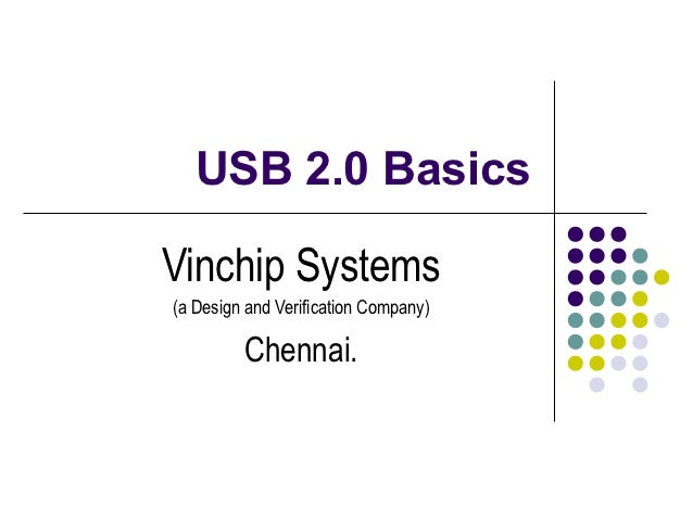 USB 2.0 BasicsVinchip Systems(a Design and Verification Company)         Chennai.