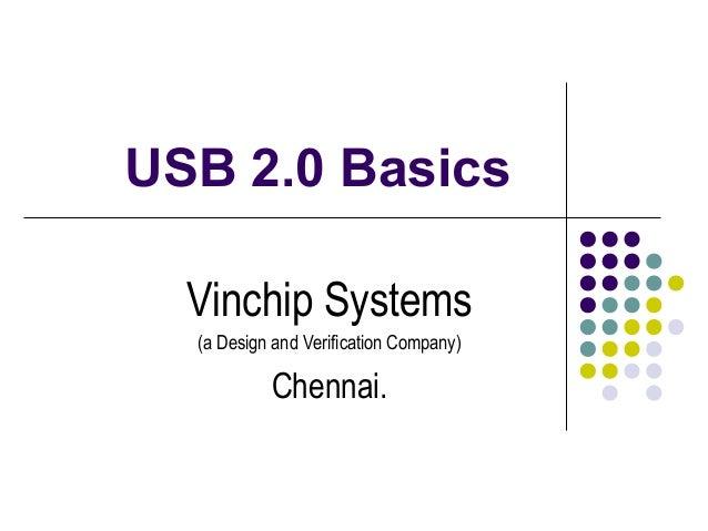 USB 2.0 BasicsVinchip Systems(a Design and Verification Company)Chennai.