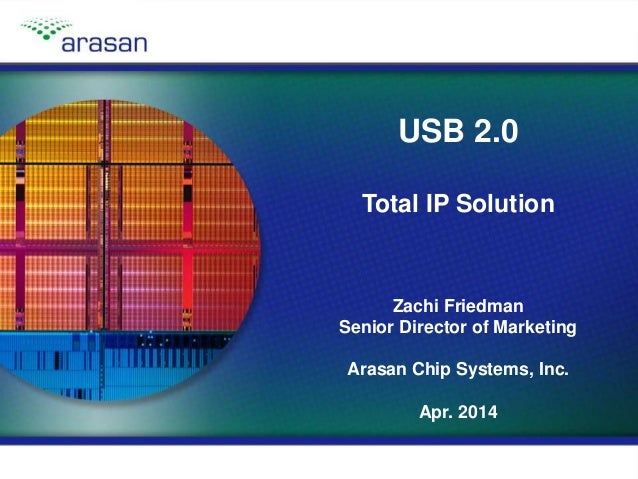 Copyright © 2014, Arasan Chip Systems, Inc.Slide 1 USB 2.0 Total IP Solution Zachi Friedman Senior Director of Marketing A...
