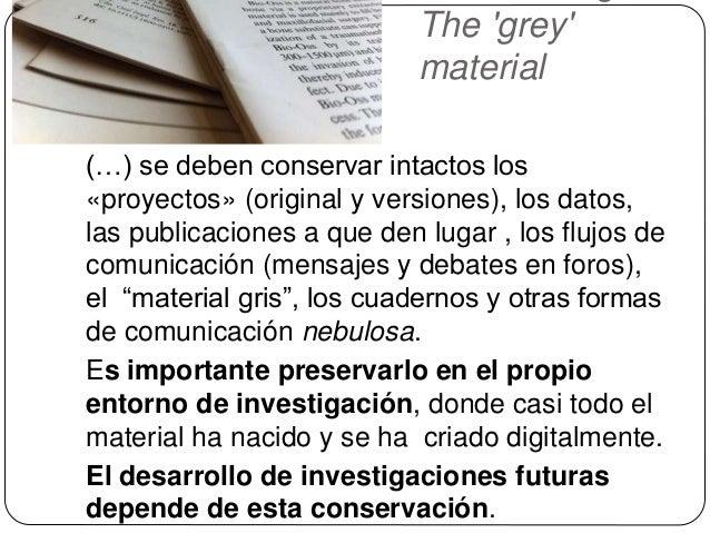 The 'grey' material (…) se deben conservar intactos los «proyectos» (original y versiones), los datos, las publicaciones a...