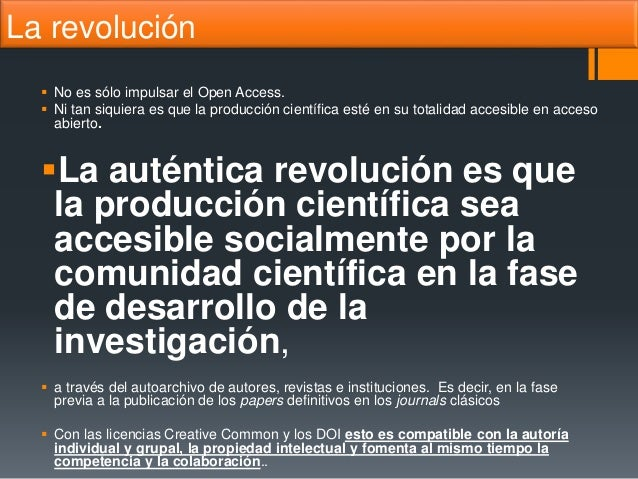 La revolución  No es sólo impulsar el Open Access.  Ni tan siquiera es que la producción científica esté en su totalidad...