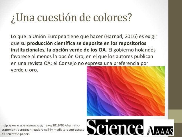 ¿Una cuestión de colores? Lo que la Unión Europea tiene que hacer (Harnad, 2016) es exigir que su producción científica se...