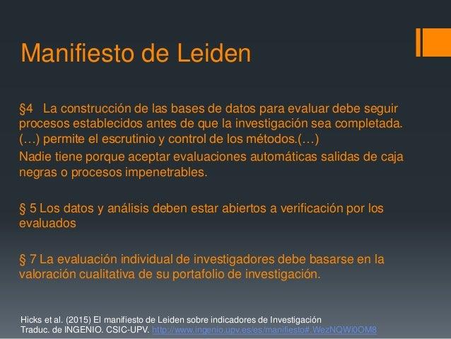 Manifiesto de Leiden §4 La construcción de las bases de datos para evaluar debe seguir procesos establecidos antes de que ...
