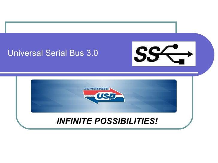 Universal Serial Bus 3.0   INFINITE POSSIBILITIES!