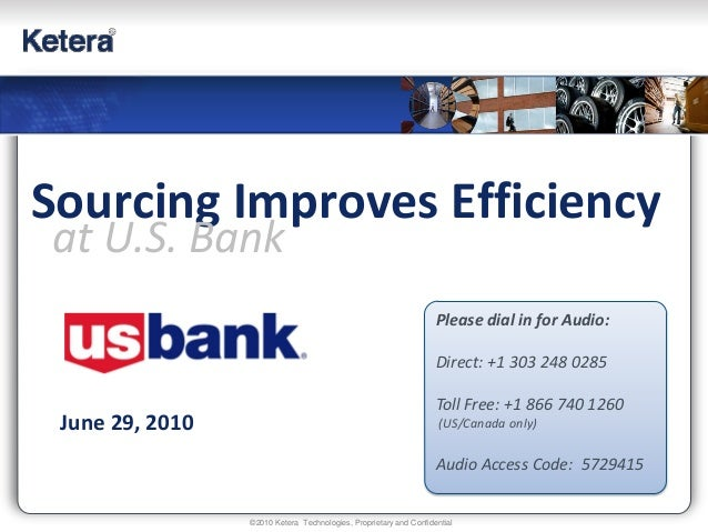 ©2010 Ketera Technologies, Proprietary and Confidential June 29, 2010 Sourcing Improves Efficiency at U.S. Bank Please dia...