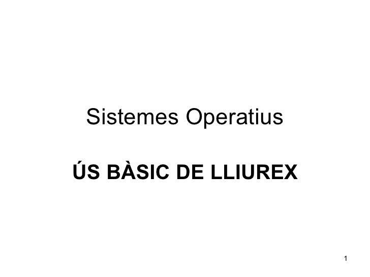 Sistemes Operatius ÚS BÀSIC DE LLIUREX