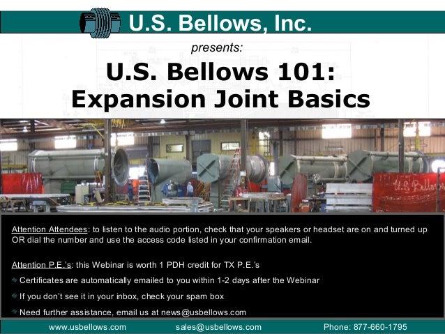 www.usbellows.com Phone: 877-660-1795sales@usbellows.com U.S. Bellows 101: Expansion Joint Basics U.S. Bellows, Inc. prese...