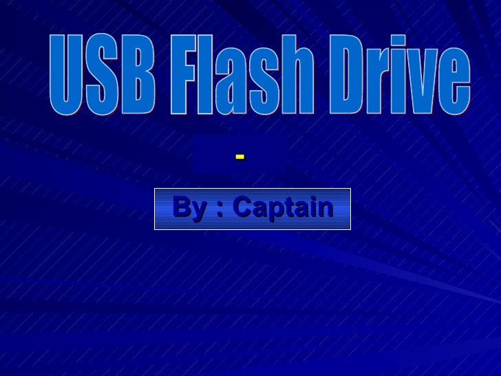 - By : Captain USB Flash Drive