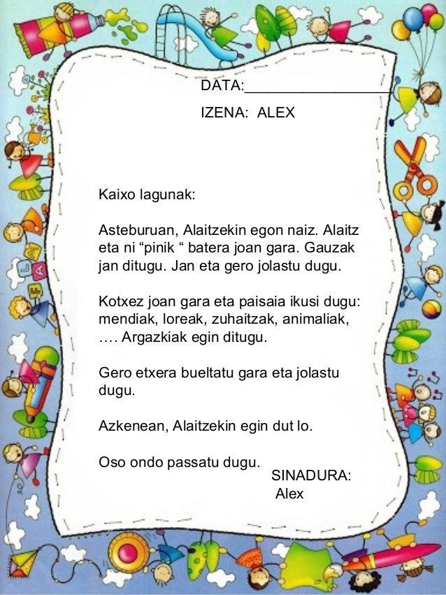"""DATA:__________________ IZENA: ALEX SINADURA: Alex Kaixo lagunak: Asteburuan, Alaitzekin egon naiz. Alaitz eta ni """"pinik """"..."""