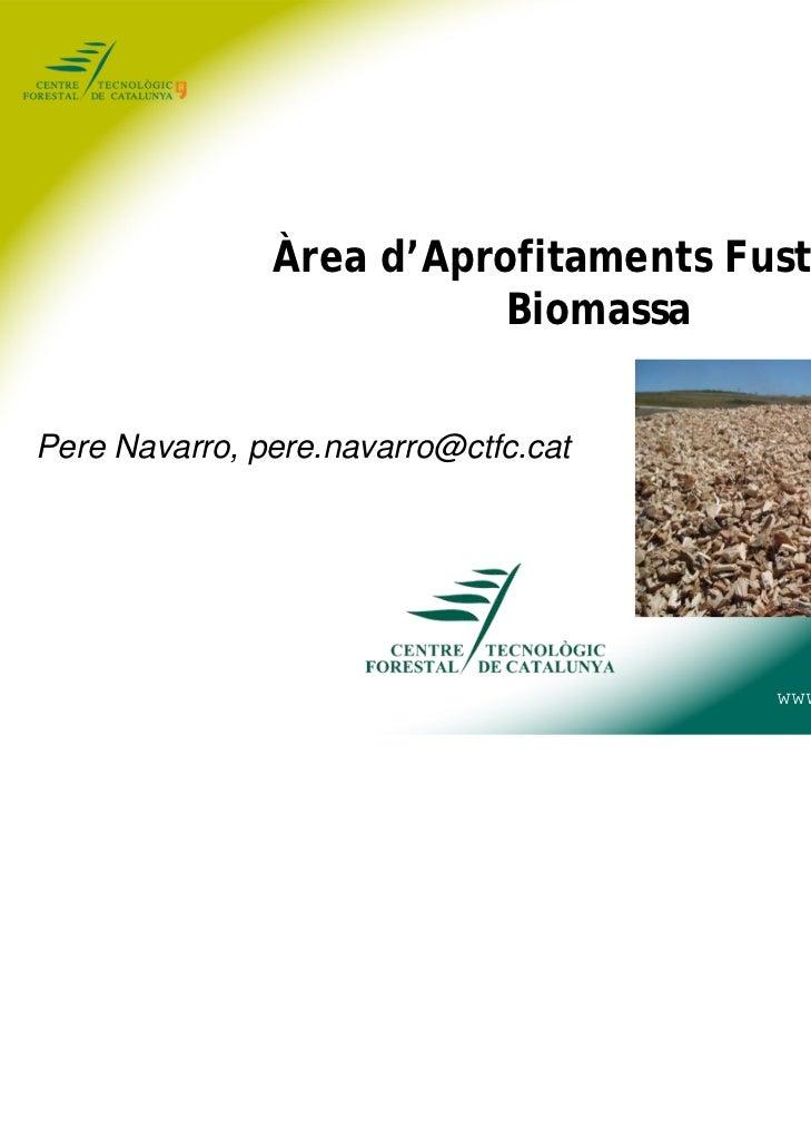 Àrea d'Aprofitaments Fusters i                          BiomassaPere Navarro, pere.navarro@ctfc.cat                       ...