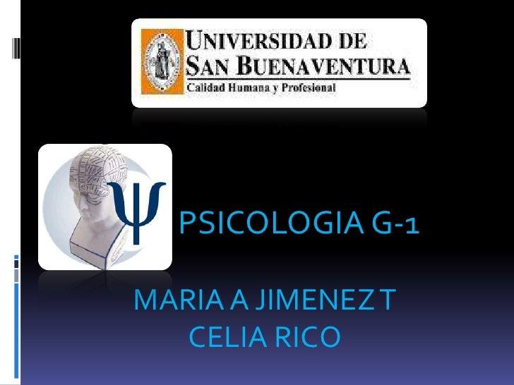 PSICOLOGIA G-1<br />MARIA A JIMENEZ T<br />CELIA RICO <br />